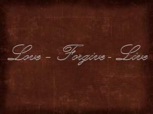 Love – Forgive - Live
